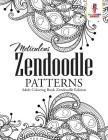 Meticulous Zendoodle Patterns: Adult Coloring Book Zendoodle Edition Cover Image