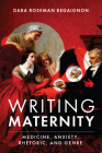 Writing Maternity: Medicine, Anxiety, Rhetoric, and Genre Cover Image