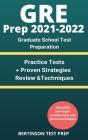 GRE Prep 2021-2022: Graduate School Test Preparation. Practice Tests + Proven Strategies, Review & Techniques Cover Image