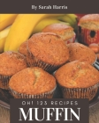 Oh! 123 Muffin Recipes: The Best Muffin Cookbook on Earth Cover Image
