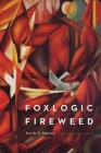 Foxlogic, Fireweed (The Backwaters Prize in Poetry) Cover Image