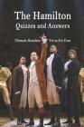 The Hamilton Quizzes and Answers: Ultimate Hamilton Trivia For Fans: Hamilton Broadway Musical Trivia Cover Image