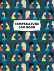 Temperature Log Book: Body Temperature Monitoring Log Sheets Tracker, Employees, Patients, Visitors, Staff Temperature Control, White Paper, Cover Image
