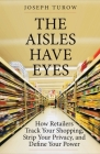 The Aisles Have Eyes: How Retailers Track Your Shopping, Strip Your Privacy, and Define Your Power Cover Image