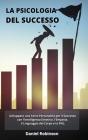 La Psicologia del Successo - Psychology of Success: Sviluppare una Forte Personalità per il Successo con l'Intelligenza Emotiva, l'Empatia, il Linguag Cover Image