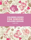 Coloring Books for Seniors: Relaxing Designs: Zendoodle Birds, Butterflies, Flowers, Hearts & Mandalas; Stress Relieving Patterns; Art Therapy & M Cover Image