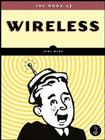 The Book of Wireless: A Painless Guide to Wi-Fi and Broadband Wireless Cover Image