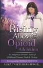Rising Above Opioid Addiction: An Indigenous Woman's Story of Childhood Trauma, Faith & Healing Cover Image