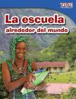 La Escuela Alrededor del Mundo (School Around the World) (Spanish Version) (Fluent) (Time for Kids Nonfiction Readers: Level 3.1) Cover Image