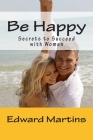 Be Happy: Secrets to Succeed with Women Cover Image