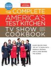 The Complete America's Test Kitchen TV Show Cookbook 2001-2017: Every Recipe from the Hit TV Show with Product Ratings and a Look Behind the Scenes Cover Image