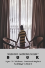 Childhood Emotional Neglect Book: Signs Of Childhood Emotional Neglect And Ways To Heal It: Overcome Childhood Emotional Neglect Cover Image