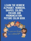 Learn The Hebrew Alphabet, Numbers, Colors, Shapes, Vocabs and Pronunciation: Bilingual Early Learning & Easy Teaching Hebrew Picture Book for Kids, P Cover Image