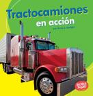 Tractocamiones En Acción (Big Rigs on the Go) Cover Image