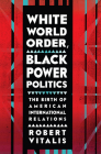 White World Order, Black Power Politics: The Birth of American International Relations (United States in the World) Cover Image