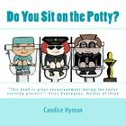 Do You Sit on the Potty?: This Book Is Great Encouragement During the Toilet Training Process!- Erica Dominguez, Mother of Three Cover Image