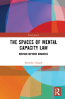 The Spaces of Mental Capacity Law: Moving Beyond Binaries (Social Justice) Cover Image