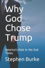 Why God Chose Trump: America's Role In the End Times Cover Image