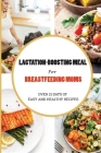 Lactation-Boosting Meal For Breastfeeding Moms: Over 21 Days Of Easy And Healthy Recipes: Vegetarian Pregnancy Recipes Cover Image