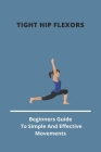 Tight Hip Flexors: Beginners Guide To Simple And Effective Movements: Hip Stretches For Seniors Cover Image