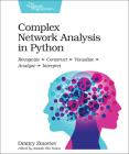Complex Network Analysis in Python: Recognize - Construct - Visualize - Analyze - Interpret Cover Image
