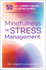 Mindfulness for Stress Management: 50 Ways to Improve Your Mood and Cultivate Calmness Cover Image