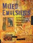 Mixed Emulsions: Altered Art Techniques for Photographic Imagery Cover Image