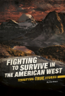 Fighting to Survive in the American West: Terrifying True Stories Cover Image