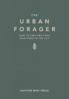 The Urban Forager: How to Find and Cook Wild Food in the City Cover Image