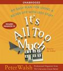 It's All Too Much: An Easy Plan for Living a Richer Life with Less Stuff Cover Image