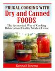 Frugal Cooking with Dry and Canned Foods: The Economical Way of Cooking Balanced and Healthy Meals at Home Cover Image