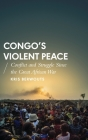 Congo's Violent Peace: Conflict and Struggle Since the Great African War (African Arguments) Cover Image