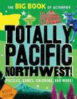 Totally Pacific Northwest!: Puzzles, Games, Coloring, and More! (Hawk's Nest Activity Books) Cover Image