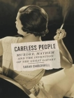 Careless People: Murder, Mayhem, and the Invention of the Great Gatsby Cover Image
