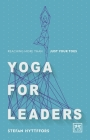 Yoga for Leaders: How to Manage Self-Disruption in a World of Self-Destruction Cover Image
