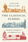 The Classical School: The Birth of Economics in 20 Enlightened Lives Cover Image