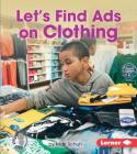 Let's Find Ads on Clothing (First Step Nonfiction -- Learn about Advertising) Cover Image