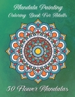 Mandala painting Coloring book for adults 50 Flower Mandalas: For beginners The Mandala coloring book for adults Cover Image