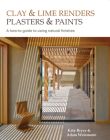 Clay and Lime Renders, Plasters and Paints: A How-To Guide to Using Natural Finishes Cover Image
