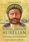 The Roman Emperor Aurelian: Restorer of the World Cover Image