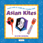 Asian Kites: Asian Arts & Crafts for Creative Kids (Asian Arts and Crafts for Creative Kids) Cover Image