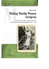 Making Muslim Women European: Voluntary Associations, Islam and Gender in Post-Ottoman Bosnia and Yugoslavia (1878-1941) Cover Image