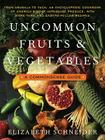 Uncommon Fruits and Vegetables: A Commonsense Guide Cover Image