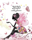 2020 Weekly Planner: Calendar Schedule Organizer Appointment Journal Notebook and Action day With Inspirational Quotes Flower Fairy in the Cover Image
