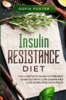 Insulin Resistance Diet: The Complete Guide To Prevent DiabetesWith Low Sugar and Low GI Recipes Cover Image