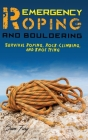 Emergency Roping and Bouldering: Survival Roping, Rock-Climbing, and Knot Tying Cover Image