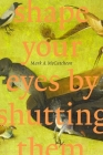 Shape Your Eyes by Shutting Them (Mingling Voices Series) Cover Image