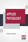 Applied Physiology: Including The Effects Of Alcohol And Narcotics Cover Image