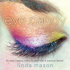 Eye Candy: 50 Easy Makeup Looks for Glam Lids and Luscious Lashes Cover Image