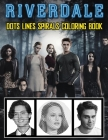 Riverdale Dots Lines Spirals Coloring Book: A New Sort Of Dots Lines Spirals Waves Coloring Book For Adults. Many Flawless Images Of Riverdale ... Inc Cover Image